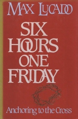 Six Hours One Friday--Anchoring to the Cross (232.9 Luc)