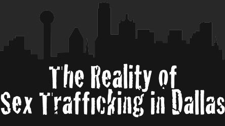 Be Informed: The Reality of Sex Trafficking in Dallas