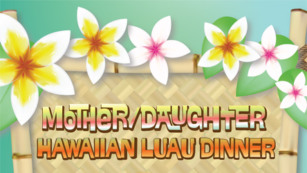 Mother/Daughter Hawaiian Luau Dinner